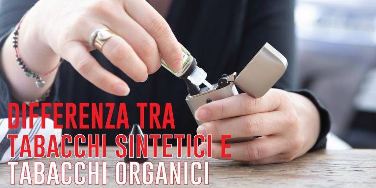 differenza tra tabacchi organici e tabacchi sintetici